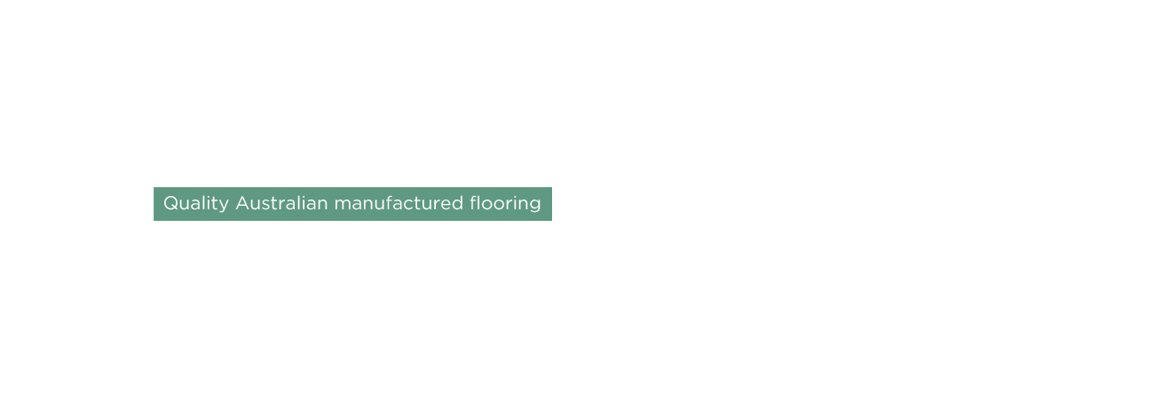 Quality Australian manufactured flooring